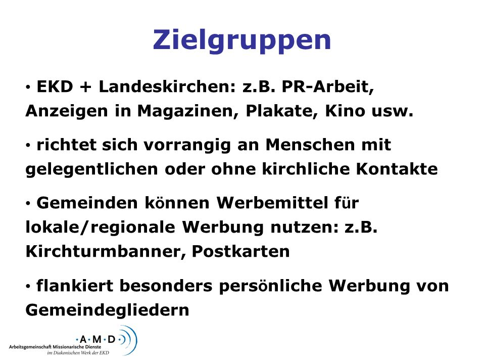 Zielgruppen EKD + Landeskirchen: z.B. PR-Arbeit, Anzeigen in Magazinen, Plakate, Kino usw. richtet sich vorrangig an Menschen mit gelegentlichen oder