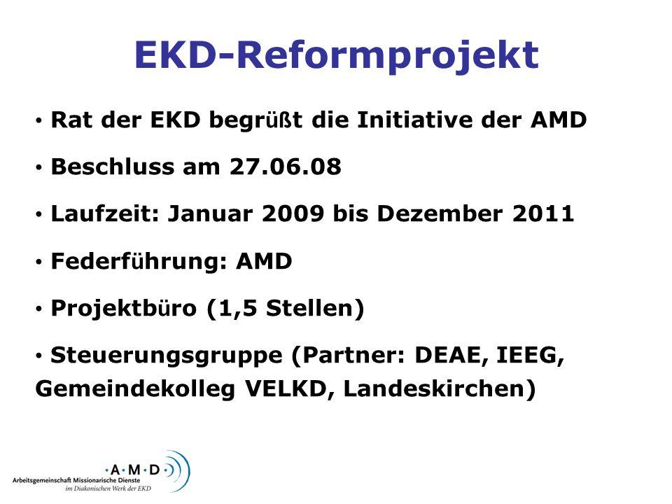 EKD-Reformprojekt Rat der EKD begr üß t die Initiative der AMD Beschluss am 27.06.08 Laufzeit: Januar 2009 bis Dezember 2011 Federf ü hrung: AMD Proje