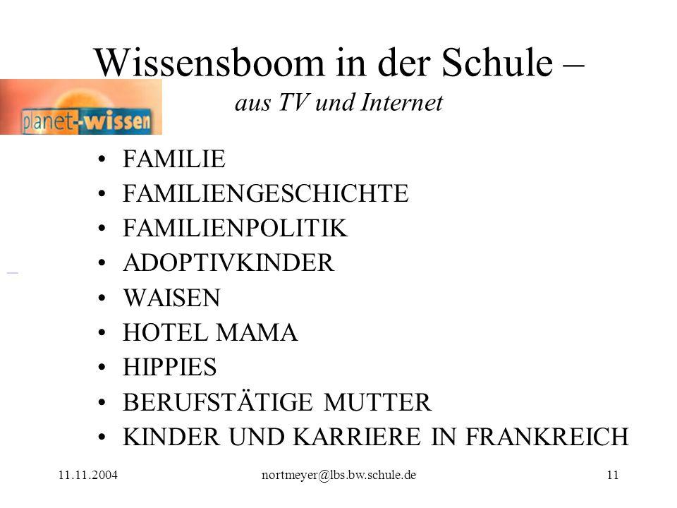 11.11.2004nortmeyer@lbs.bw.schule.de11 Wissensboom in der Schule – aus TV und Internet FAMILIE FAMILIENGESCHICHTE FAMILIENPOLITIK ADOPTIVKINDER WAISEN