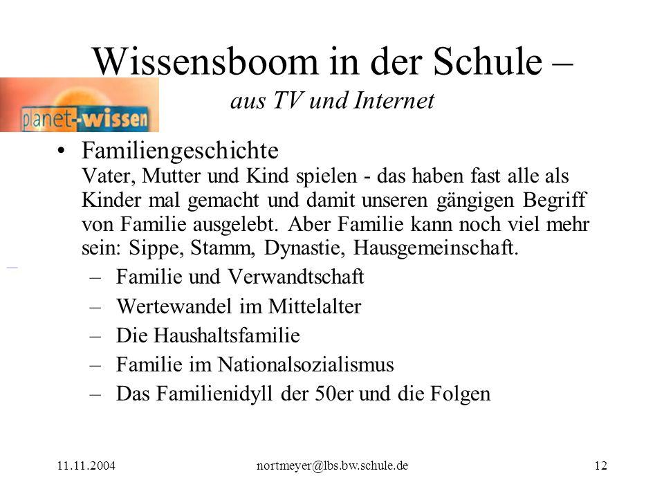 11.11.2004nortmeyer@lbs.bw.schule.de12 Wissensboom in der Schule – aus TV und Internet Familiengeschichte Vater, Mutter und Kind spielen - das haben f