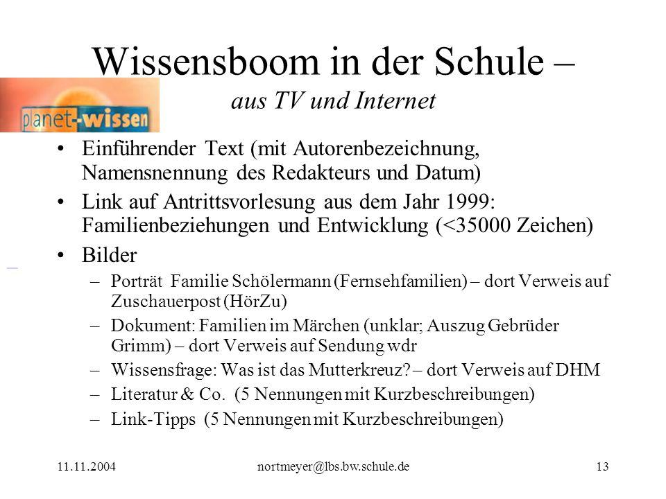 11.11.2004nortmeyer@lbs.bw.schule.de13 Wissensboom in der Schule – aus TV und Internet Einführender Text (mit Autorenbezeichnung, Namensnennung des Re