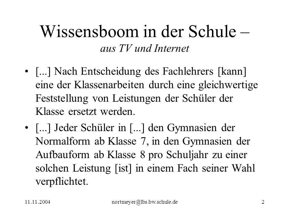 11.11.2004nortmeyer@lbs.bw.schule.de2 Wissensboom in der Schule – aus TV und Internet [...] Nach Entscheidung des Fachlehrers [kann] eine der Klassena