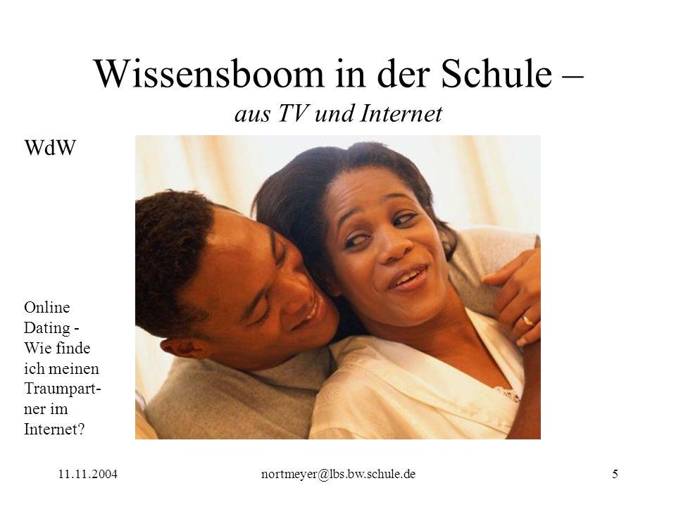 11.11.2004nortmeyer@lbs.bw.schule.de5 Wissensboom in der Schule – aus TV und Internet Online Dating - Wie finde ich meinen Traumpart- ner im Internet?