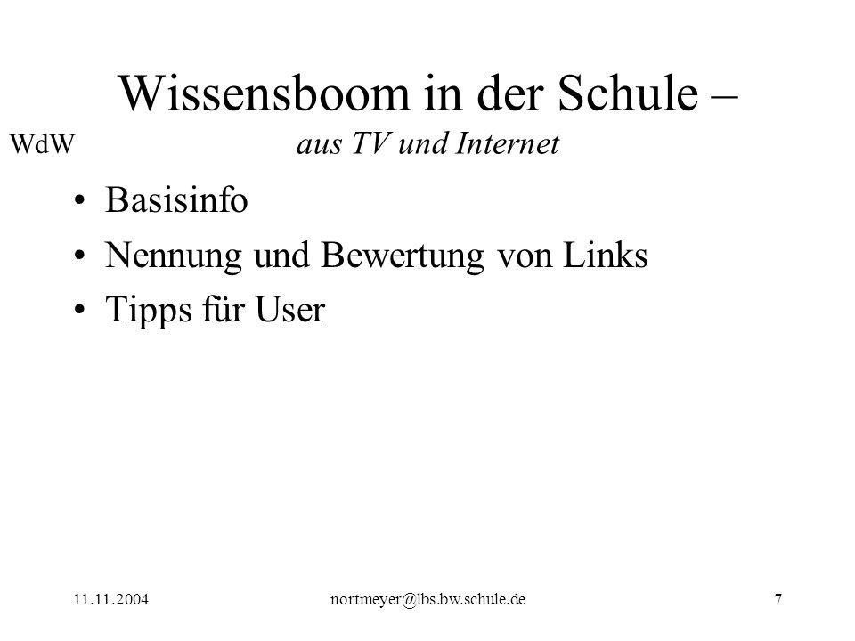 11.11.2004nortmeyer@lbs.bw.schule.de7 Wissensboom in der Schule – aus TV und Internet Basisinfo Nennung und Bewertung von Links Tipps für User WdW