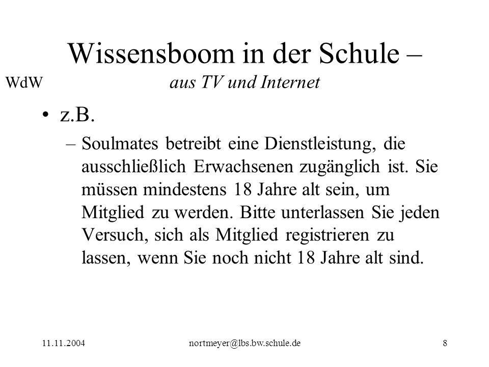 11.11.2004nortmeyer@lbs.bw.schule.de8 Wissensboom in der Schule – aus TV und Internet z.B. –Soulmates betreibt eine Dienstleistung, die ausschließlich