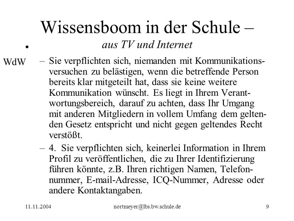11.11.2004nortmeyer@lbs.bw.schule.de9 Wissensboom in der Schule – aus TV und Internet –Sie verpflichten sich, niemanden mit Kommunikations- versuchen