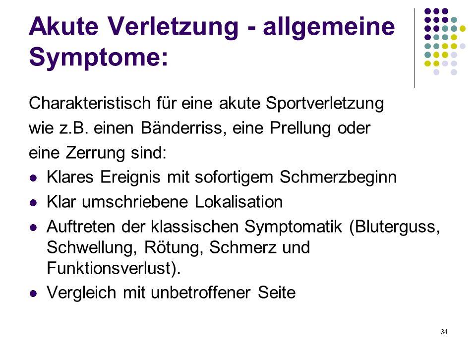 34 Akute Verletzung - allgemeine Symptome: Charakteristisch für eine akute Sportverletzung wie z.B. einen Bänderriss, eine Prellung oder eine Zerrung