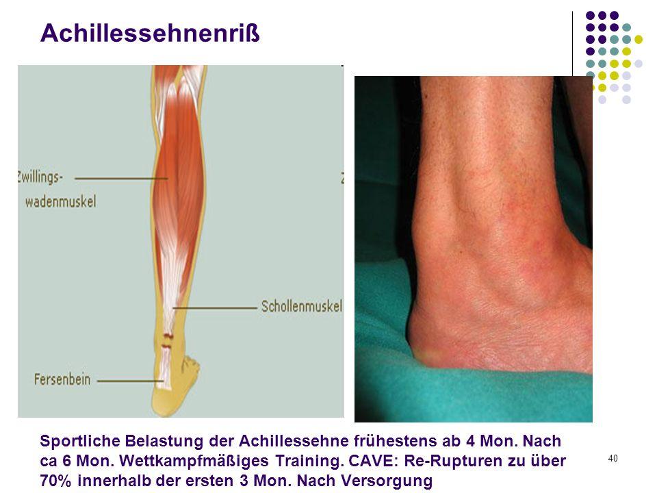 40 Sportliche Belastung der Achillessehne frühestens ab 4 Mon. Nach ca 6 Mon. Wettkampfmäßiges Training. CAVE: Re-Rupturen zu über 70% innerhalb der e