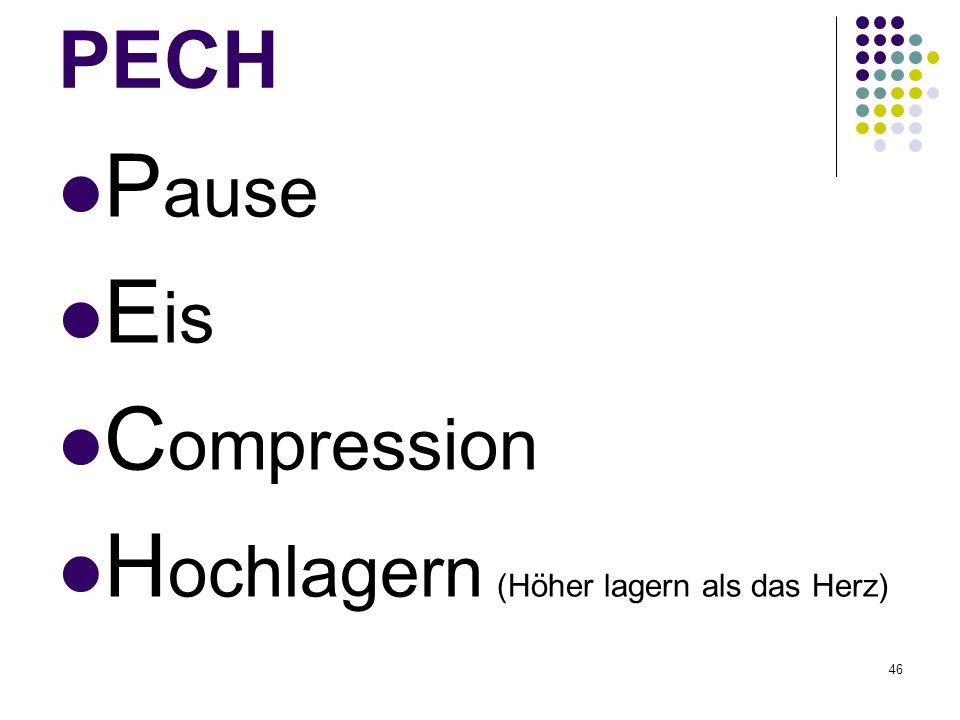 46 PECH P ause E is C ompression H ochlagern (Höher lagern als das Herz)