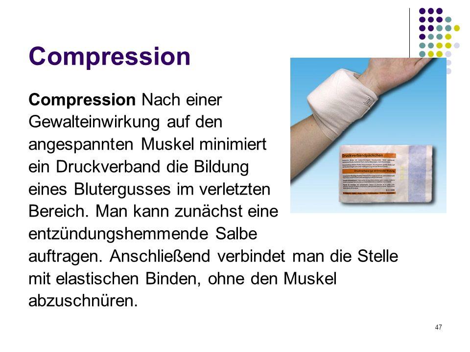 47 Compression Compression Nach einer Gewalteinwirkung auf den angespannten Muskel minimiert ein Druckverband die Bildung eines Blutergusses im verletzten Bereich.