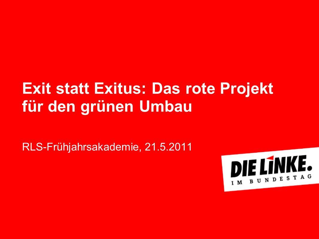 Exit statt Exitus: Das rote Projekt für den grünen Umbau RLS-Frühjahrsakademie, 21.5.2011