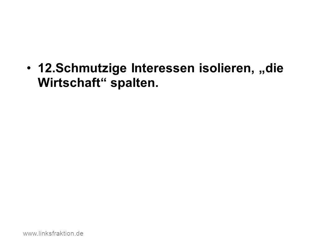12.Schmutzige Interessen isolieren, die Wirtschaft spalten. www.linksfraktion.de