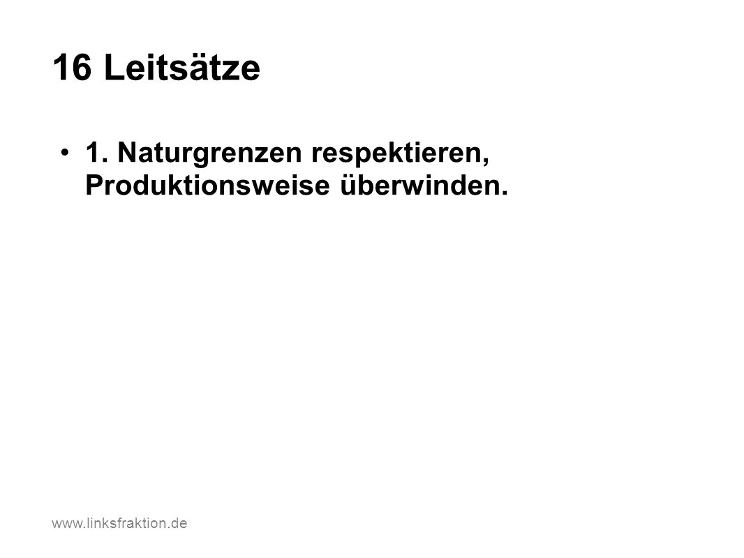 16 Leitsätze 1. Naturgrenzen respektieren, Produktionsweise überwinden. www.linksfraktion.de