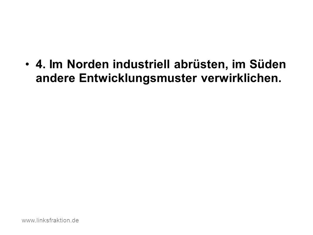 4. Im Norden industriell abrüsten, im Süden andere Entwicklungsmuster verwirklichen. www.linksfraktion.de