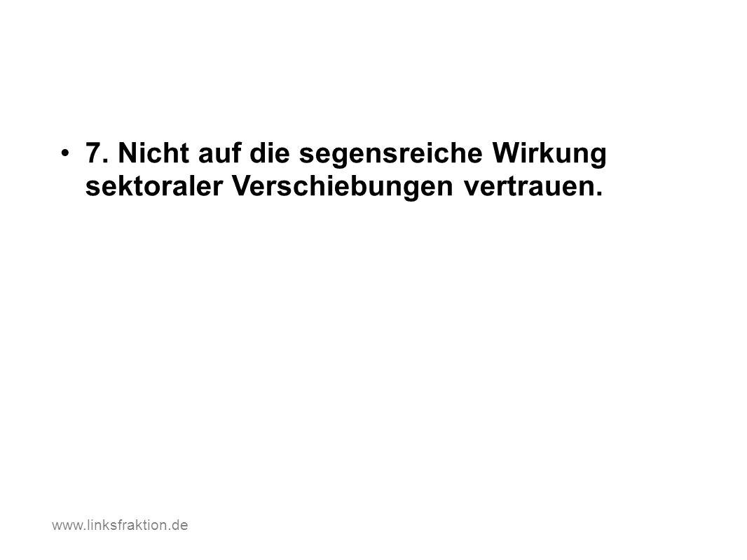 7. Nicht auf die segensreiche Wirkung sektoraler Verschiebungen vertrauen. www.linksfraktion.de