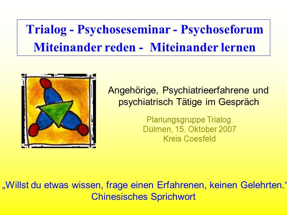 Trialog - Psychoseseminar - Psychoseforum Miteinander reden - Miteinander lernen Angehörige, Psychiatrieerfahrene und psychiatrisch Tätige im Gespräch