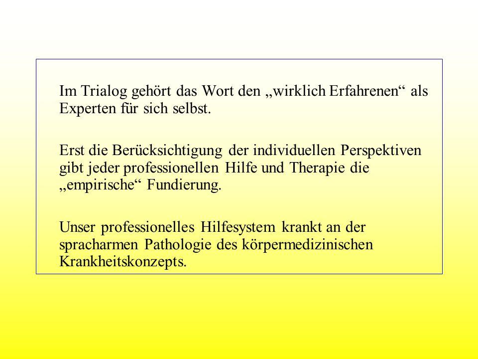 Im Trialog gehört das Wort den wirklich Erfahrenen als Experten für sich selbst. Erst die Berücksichtigung der individuellen Perspektiven gibt jeder p