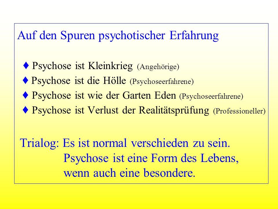 Auf den Spuren psychotischer Erfahrung Psychose ist Kleinkrieg (Angehörige) Psychose ist die Hölle (Psychoseerfahrene) Psychose ist wie der Garten Ede