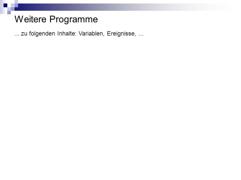 Weitere Programme... zu folgenden Inhalte: Variablen, Ereignisse,...