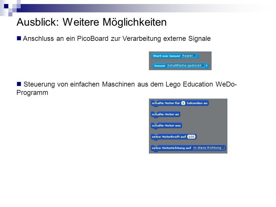 Ausblick: Weitere Möglichkeiten Anschluss an ein PicoBoard zur Verarbeitung externe Signale Steuerung von einfachen Maschinen aus dem Lego Education W