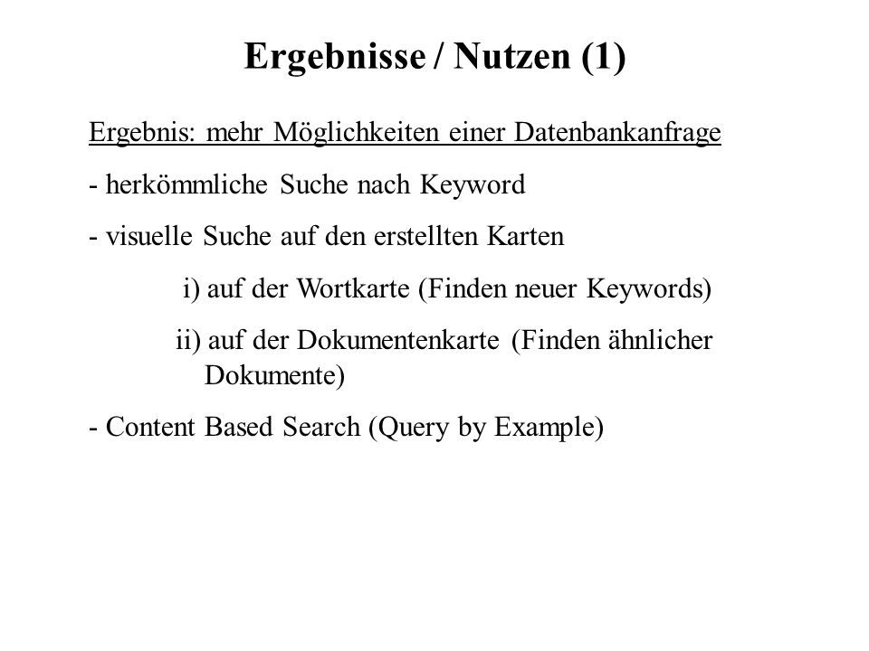Ergebnisse / Nutzen (1) Ergebnis: mehr Möglichkeiten einer Datenbankanfrage - herkömmliche Suche nach Keyword - visuelle Suche auf den erstellten Kart