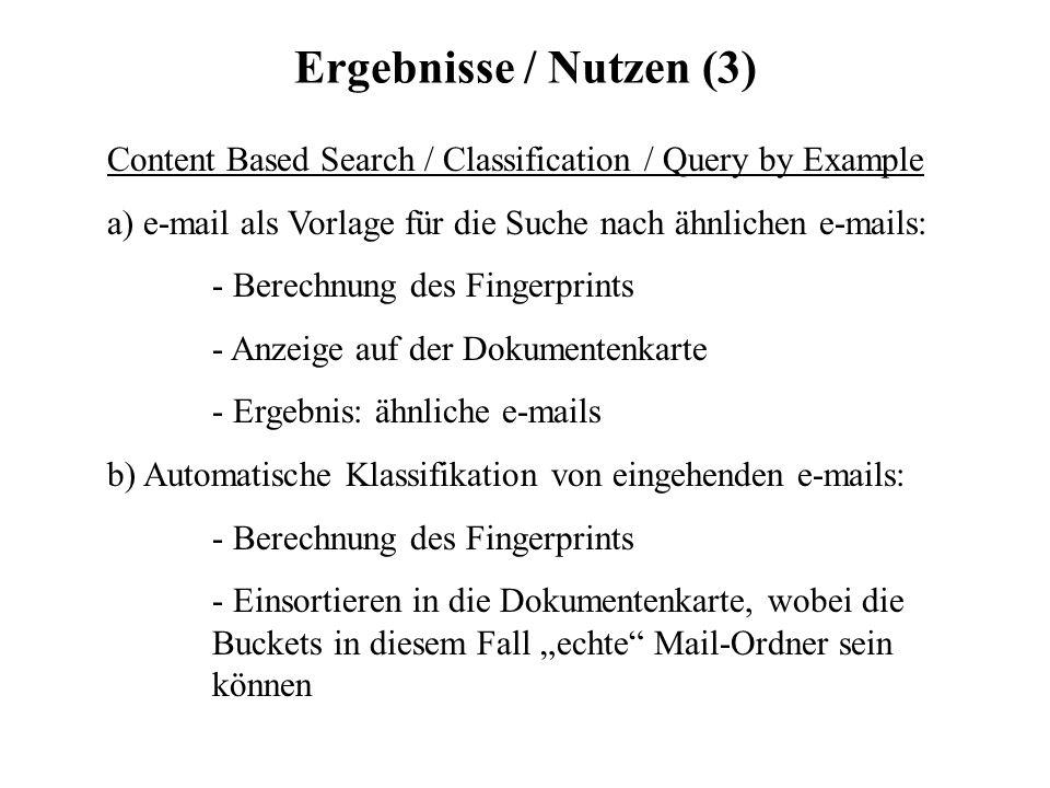 Ergebnisse / Nutzen (3) Content Based Search / Classification / Query by Example a) e-mail als Vorlage für die Suche nach ähnlichen e-mails: - Berechn