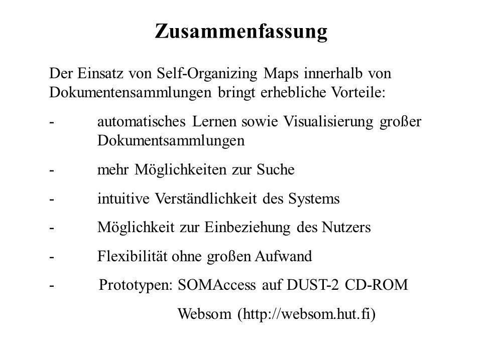 Zusammenfassung Der Einsatz von Self-Organizing Maps innerhalb von Dokumentensammlungen bringt erhebliche Vorteile: - automatisches Lernen sowie Visua