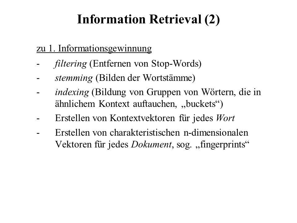 Information Retrieval (2) zu 1. Informationsgewinnung -filtering (Entfernen von Stop-Words) -stemming (Bilden der Wortstämme) -indexing (Bildung von G