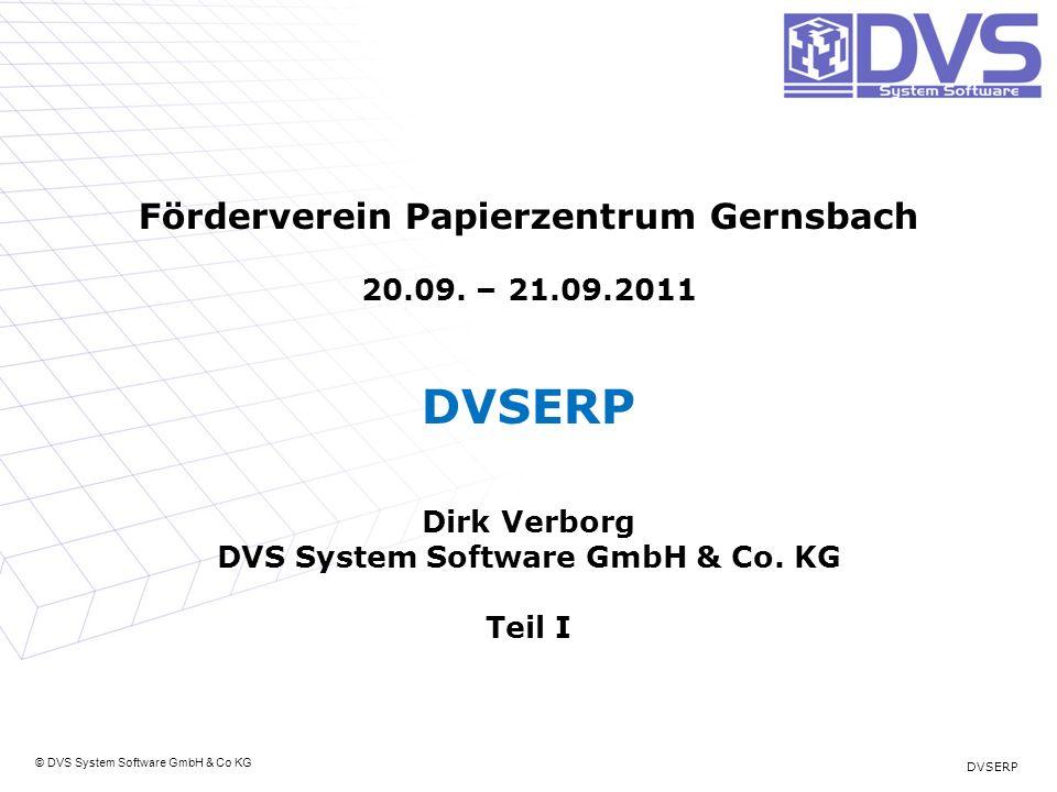 © DVS System Software GmbH & Co KG Förderverein Papierzentrum Gernsbach 20.09. – 21.09.2011 DVSERP Dirk Verborg DVS System Software GmbH & Co. KG Teil