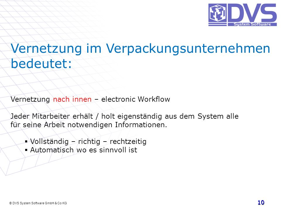 © DVS System Software GmbH & Co KG 10 Vernetzung im Verpackungsunternehmen bedeutet: Vernetzung nach innen – electronic Workflow Jeder Mitarbeiter erh