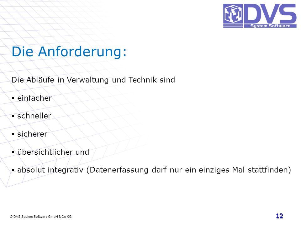 © DVS System Software GmbH & Co KG 12 Die Anforderung: Die Abläufe in Verwaltung und Technik sind einfacher schneller sicherer übersichtlicher und abs