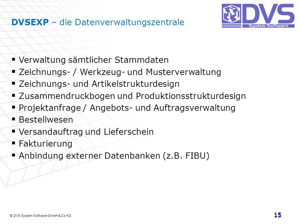 © DVS System Software GmbH & Co KG 15 DVSEXP – die Datenverwaltungszentrale Verwaltung sämtlicher Stammdaten Zeichnungs- / Werkzeug- und Musterverwalt