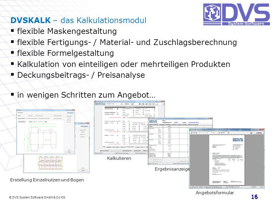 © DVS System Software GmbH & Co KG 16 DVSKALK – das Kalkulationsmodul flexible Maskengestaltung flexible Fertigungs- / Material- und Zuschlagsberechnu