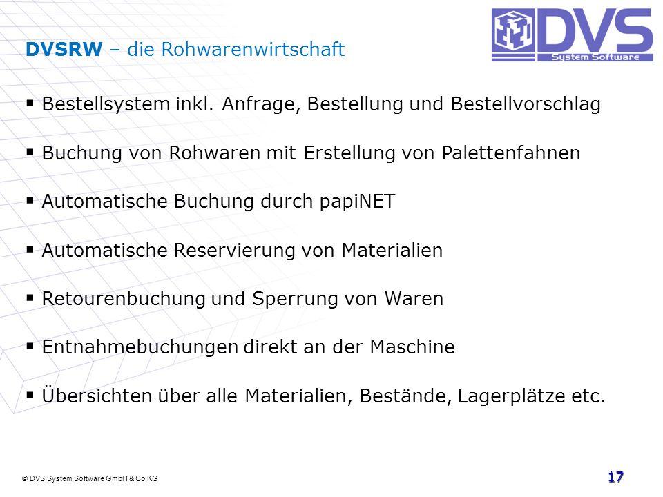 © DVS System Software GmbH & Co KG 17 DVSRW – die Rohwarenwirtschaft Bestellsystem inkl. Anfrage, Bestellung und Bestellvorschlag Buchung von Rohwaren