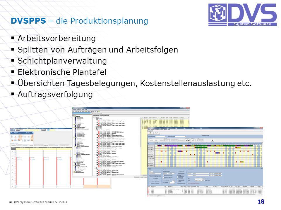 © DVS System Software GmbH & Co KG 18 DVSPPS – die Produktionsplanung Arbeitsvorbereitung Splitten von Aufträgen und Arbeitsfolgen Schichtplanverwaltu