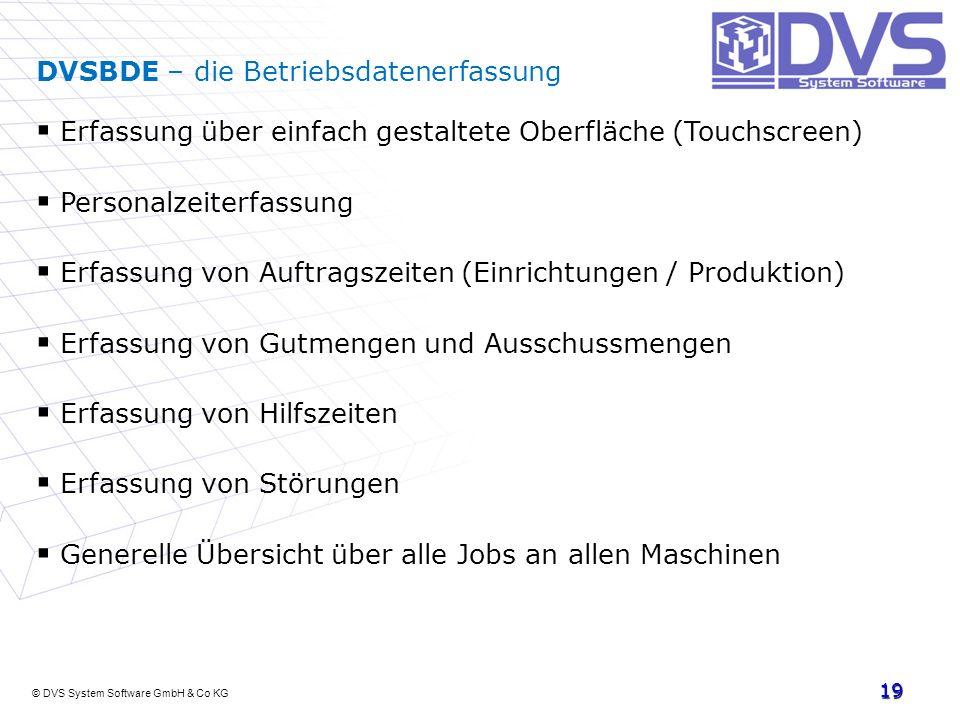 © DVS System Software GmbH & Co KG 19 DVSBDE – die Betriebsdatenerfassung Erfassung über einfach gestaltete Oberfläche (Touchscreen) Personalzeiterfas