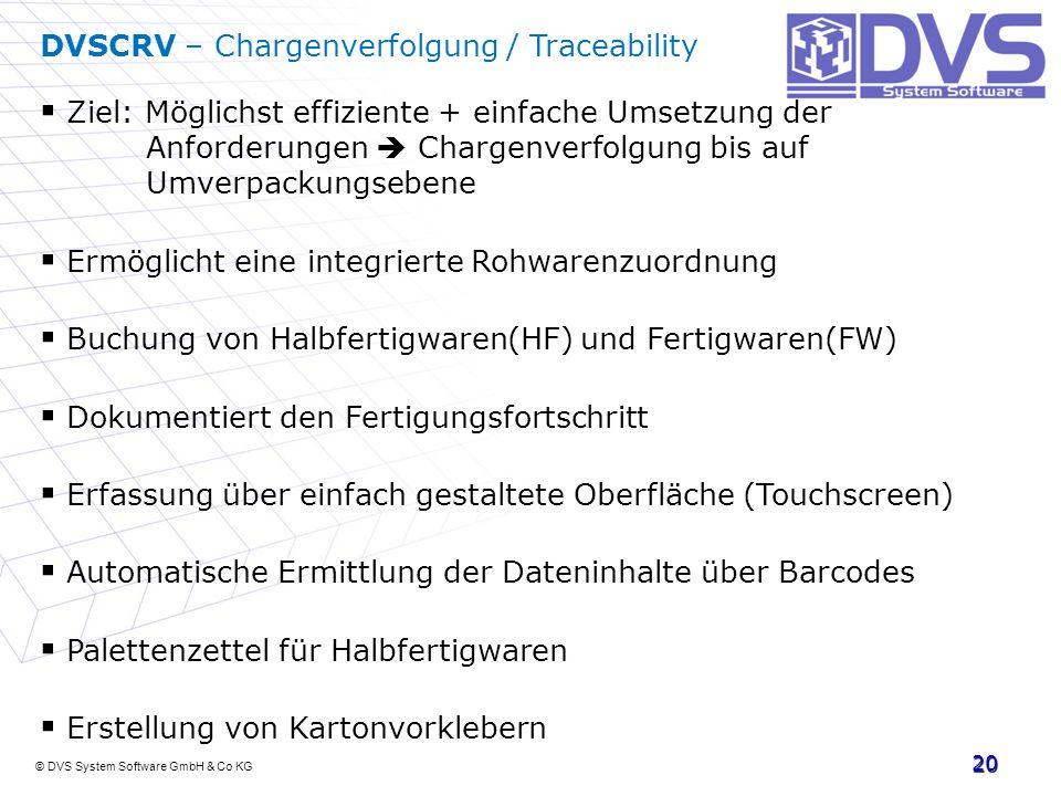 © DVS System Software GmbH & Co KG 20 DVSCRV – Chargenverfolgung / Traceability Ziel: Möglichst effiziente + einfache Umsetzung der Anforderungen Char
