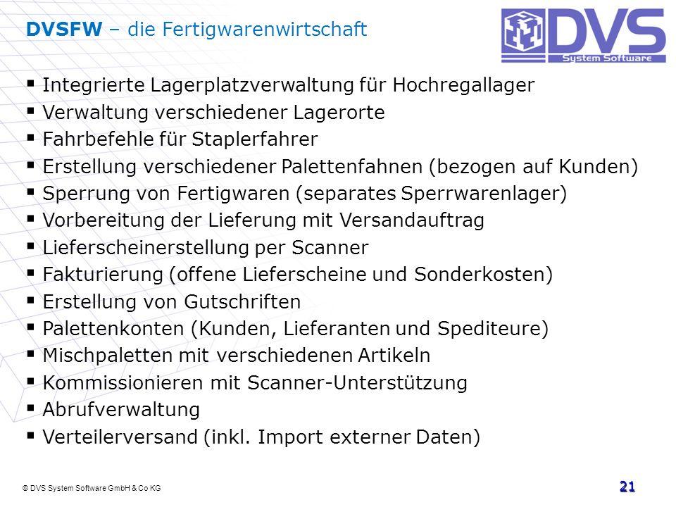 © DVS System Software GmbH & Co KG 21 DVSFW – die Fertigwarenwirtschaft Integrierte Lagerplatzverwaltung für Hochregallager Verwaltung verschiedener L