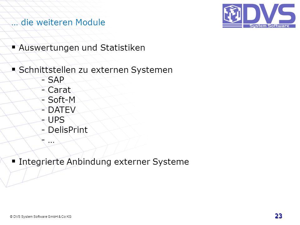 © DVS System Software GmbH & Co KG 23 … die weiteren Module Auswertungen und Statistiken Schnittstellen zu externen Systemen - SAP - Carat - Soft-M -