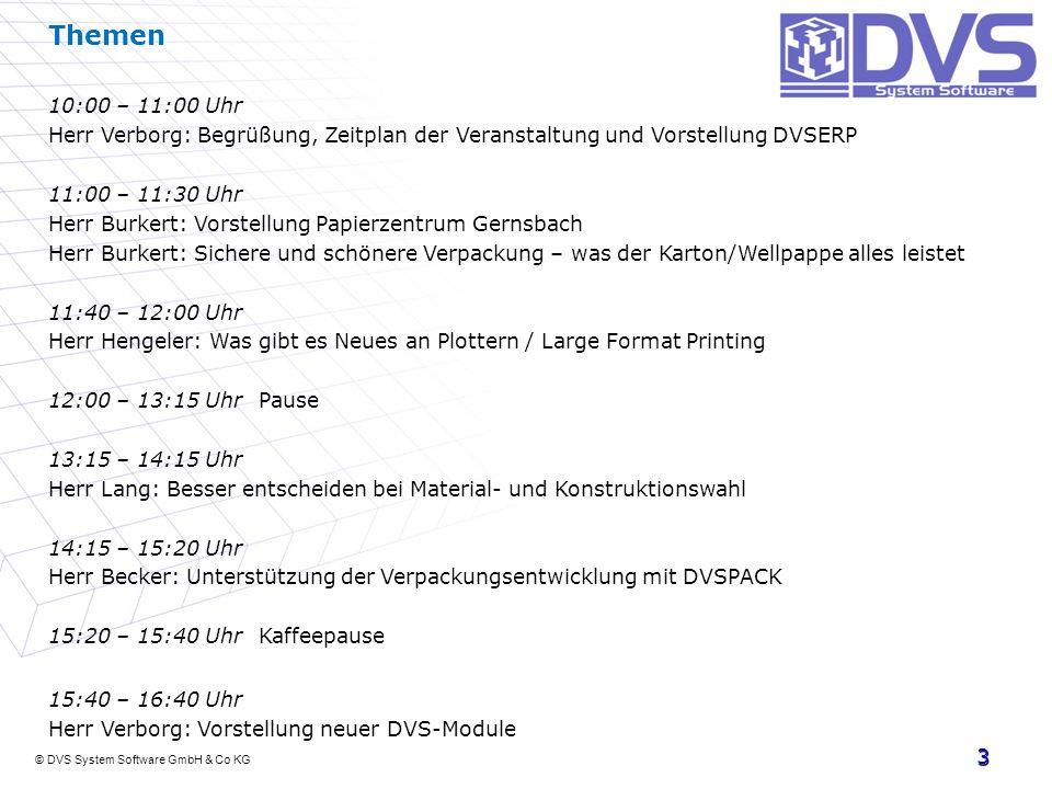 © DVS System Software GmbH & Co KG 3 Themen 10:00 – 11:00 Uhr Herr Verborg: Begrüßung, Zeitplan der Veranstaltung und Vorstellung DVSERP 11:00 – 11:30