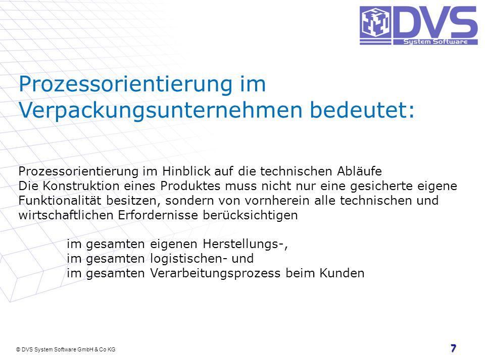 © DVS System Software GmbH & Co KG 7 Prozessorientierung im Verpackungsunternehmen bedeutet: Prozessorientierung im Hinblick auf die technischen Abläu
