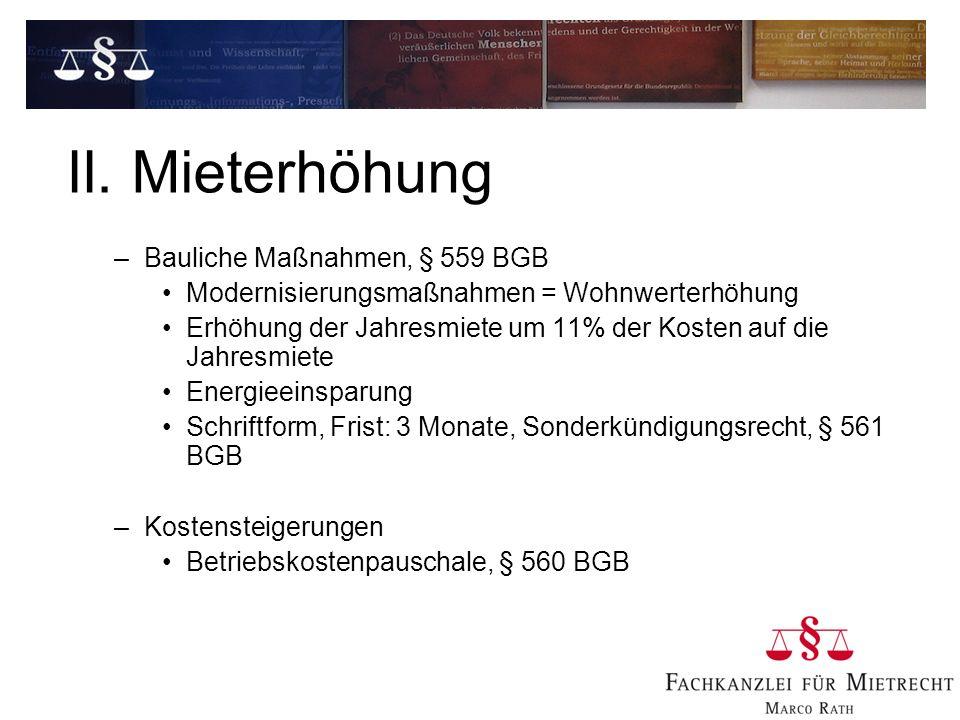 II. Mieterhöhung –Bauliche Maßnahmen, § 559 BGB Modernisierungsmaßnahmen = Wohnwerterhöhung Erhöhung der Jahresmiete um 11% der Kosten auf die Jahresm