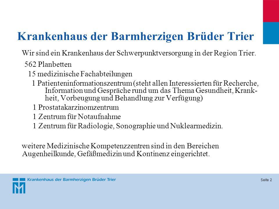 Seite 2 Krankenhaus der Barmherzigen Brüder Trier Wir sind ein Krankenhaus der Schwerpunktversorgung in der Region Trier. 562 Planbetten 15 medizinisc