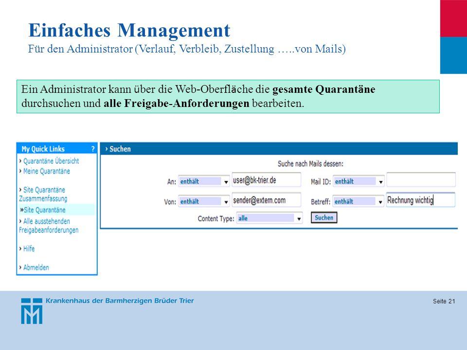 Seite 21 Einfaches Management Für den Administrator (Verlauf, Verbleib, Zustellung …..von Mails) Ein Administrator kann ü ber die Web-Oberfl ä che die