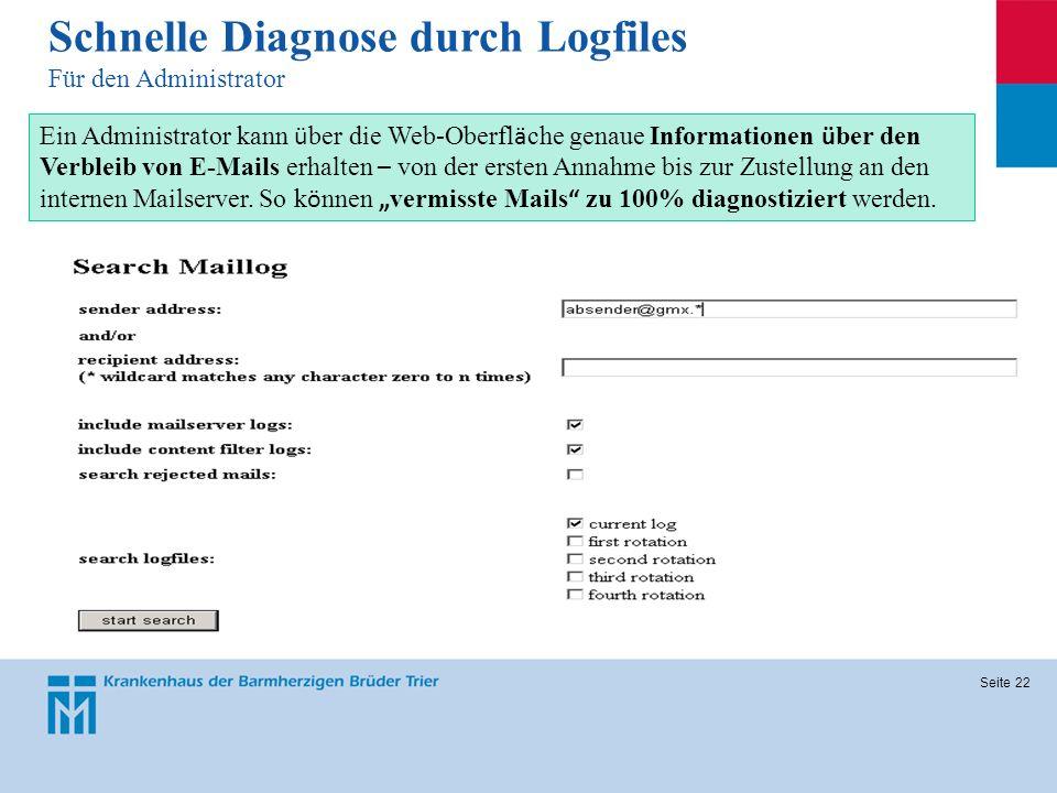 Seite 22 Schnelle Diagnose durch Logfiles Für den Administrator Ein Administrator kann ü ber die Web-Oberfl ä che genaue Informationen ü ber den Verbl