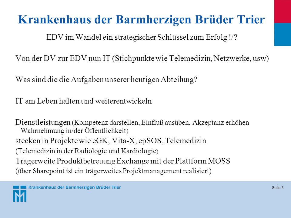Seite 3 Krankenhaus der Barmherzigen Brüder Trier EDV im Wandel ein strategischer Schlüssel zum Erfolg !/? Von der DV zur EDV nun IT (Stichpunkte wie