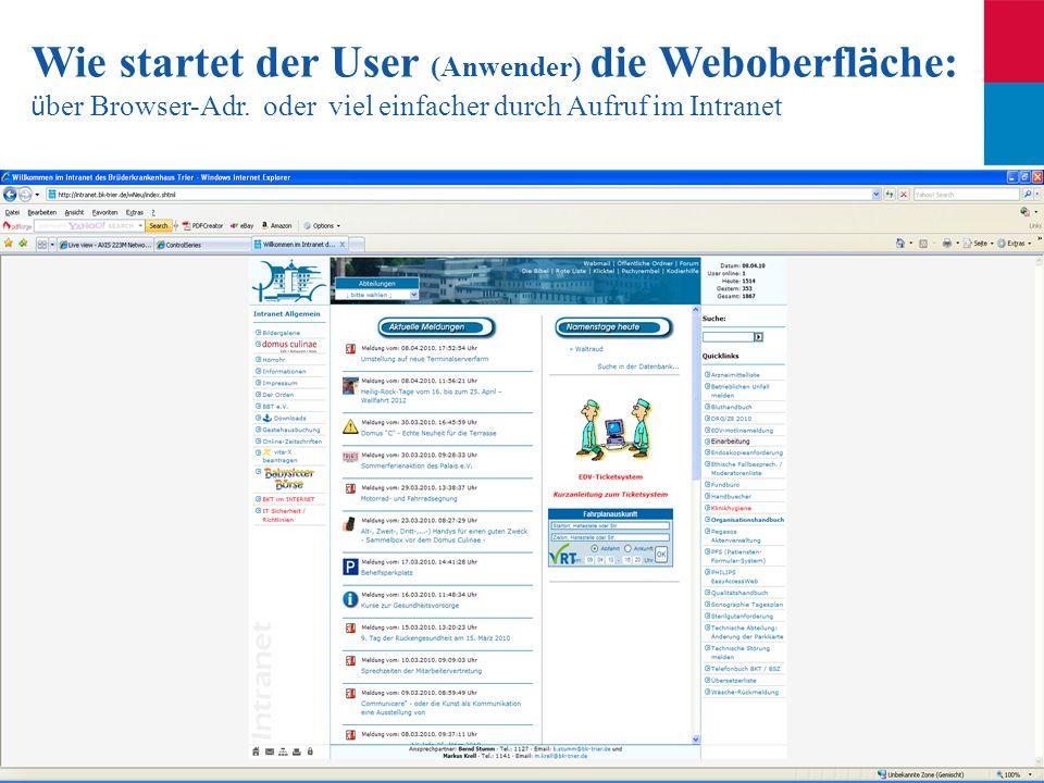 Seite 36 Wie startet der User (Anwender) die Weboberfl ä che: ü ber Browser-Adr. oder viel einfacher durch Aufruf im Intranet