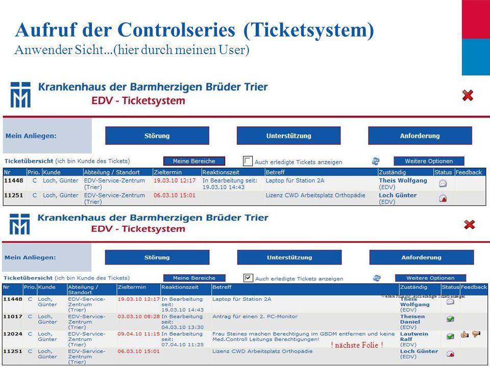 Seite 38 Aufruf der Controlseries (Ticketsystem) Anwender Sicht … (hier durch meinen User) ! nächste Folie ! Weitere Folie mit auch erledigte Tickets