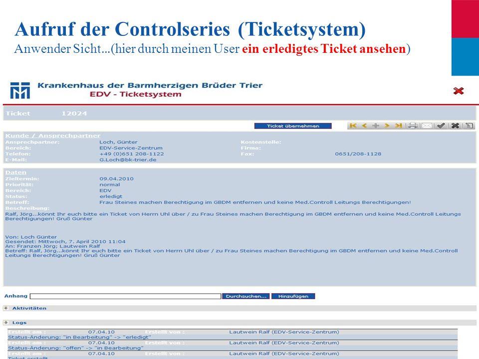 Seite 39 Aufruf der Controlseries (Ticketsystem) Anwender Sicht … (hier durch meinen User ein erledigtes Ticket ansehen)