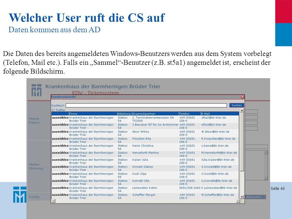 Seite 40 Welcher User ruft die CS auf Daten kommen aus dem AD Die Daten des bereits angemeldeten Windows-Benutzers werden aus dem System vorbelegt (Te